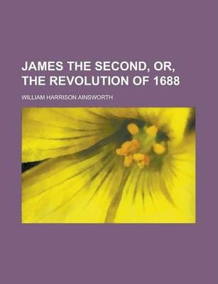 James the Second, Or, the Revolution of 1688