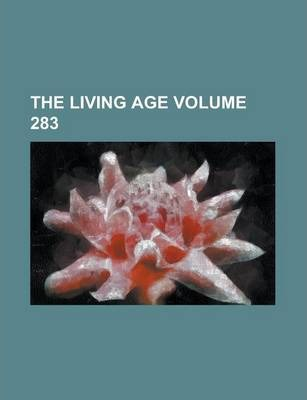The Living Age Volume 283