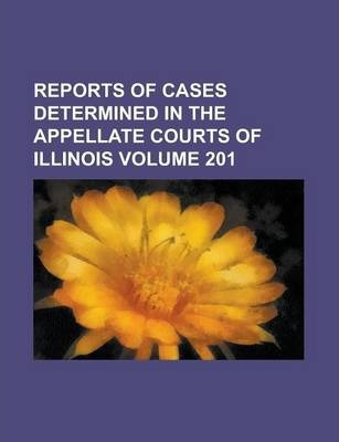Reports of Cases Determined in the Appellate Courts of Illinois Volume 201