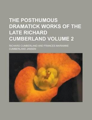 The Posthumous Dramatick Works of the Late Richard Cumberland Volume 2