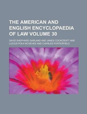 The American and English Encyclopaedia of Law Volume 30