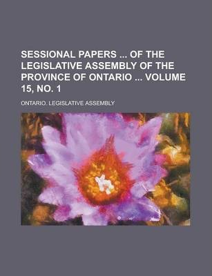 Sessional Papers of the Legislative Assembly of the Province of Ontario Volume 15, No. 1