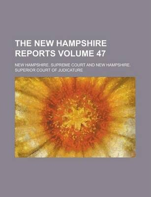 The New Hampshire Reports Volume 47