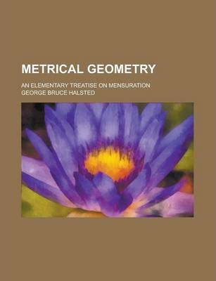 Metrical Geometry; An Elementary Treatise on Mensuration