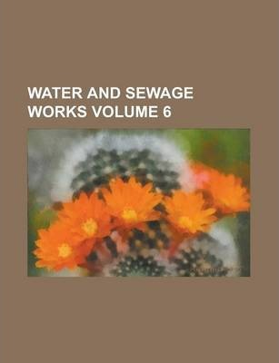 Water and Sewage Works Volume 6