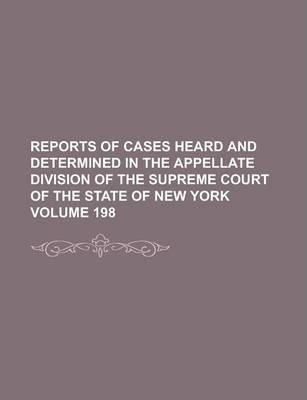 Reports of Cases Heard and Determined in the Appellate Division of the Supreme Court of the State of New York Volume 198
