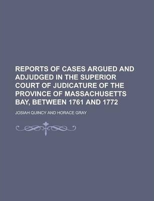 Reports of Cases Argued and Adjudged in the Superior Court of Judicature of the Province of Massachusetts Bay, Between 1761 and 1772