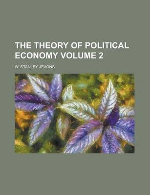 The Theory of Political Economy Volume 2