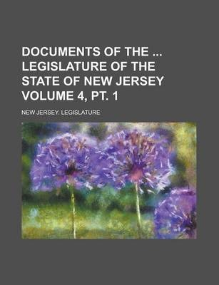 Documents of the Legislature of the State of New Jersey Volume 4, PT. 1