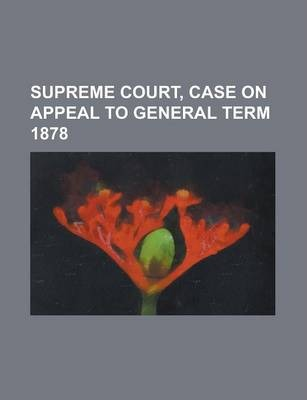 Supreme Court, Case on Appeal to General Term 1878