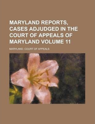 Maryland Reports, Cases Adjudged in the Court of Appeals of Maryland Volume 11