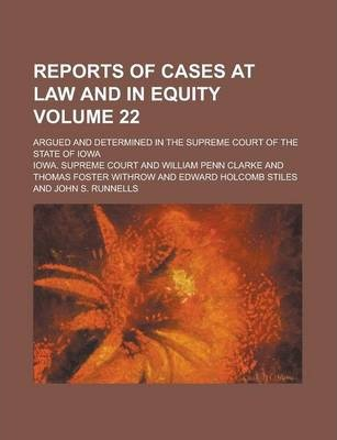Reports of Cases at Law and in Equity; Argued and Determined in the Supreme Court of the State of Iowa Volume 22