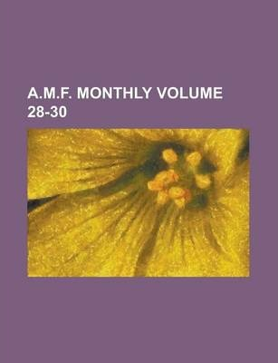 A.M.F. Monthly Volume 28-30