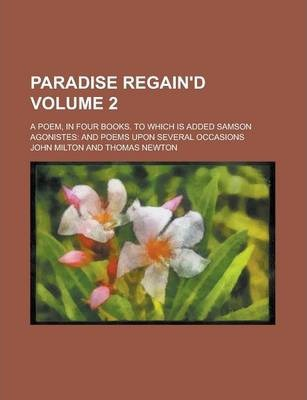 Paradise Regain'd; A Poem, in Four Books. to Which Is Added Samson Agonistes