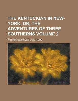 The Kentuckian in New-York, Or, the Adventures of Three Southerns Volume 2