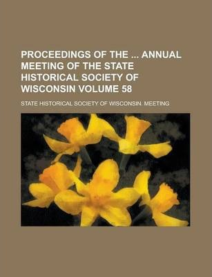Proceedings of the Annual Meeting of the State Historical Society of Wisconsin Volume 58