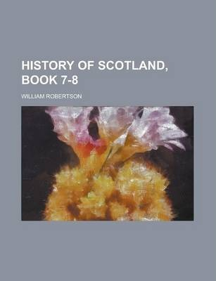 History of Scotland, Book 7-8