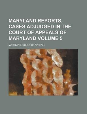 Maryland Reports, Cases Adjudged in the Court of Appeals of Maryland Volume 5