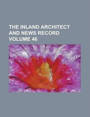 The Inland Architect and News Record Volume 46
