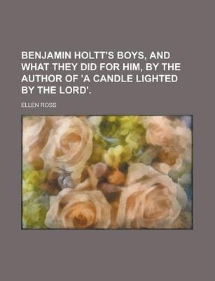 Benjamin Holtt's Boys, and What They Did for Him, by the Author of 'a Candle Lighted by the Lord'