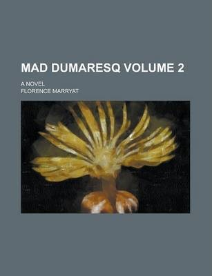 Mad Dumaresq; A Novel Volume 2