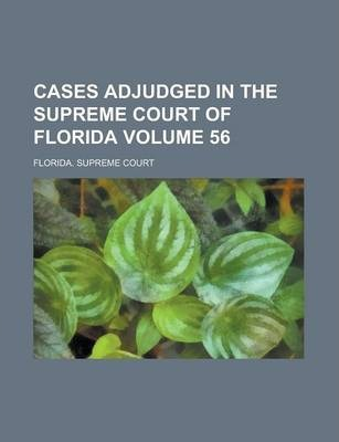 Cases Adjudged in the Supreme Court of Florida Volume 56