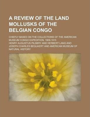 A Review of the Land Mollusks of the Belgian Congo; Chiefly Based on the Collections of the American Museum Congo Expedition, 1909-1915