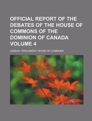 Official Report of the Debates of the House of Commons of the Dominion of Canada Volume 4