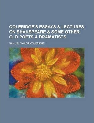 Coleridge's Essays & Lectures on Shakspeare & Some Other Old Poets & Dramatists
