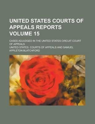 United States Courts of Appeals Reports; Cases Adjudged in the United States Circuit Court of Appeals Volume 15