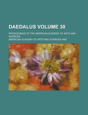 Daedalus; Proceedings of the American Academy of Arts and Sciences Volume 30