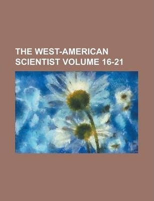 The West-American Scientist Volume 16-21