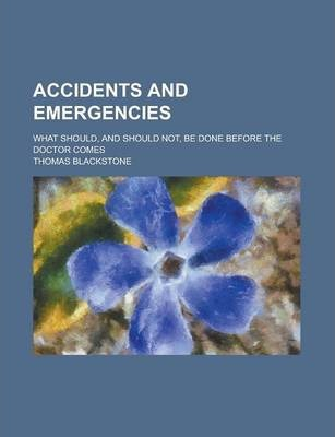 Accidents and Emergencies; What Should, and Should Not, Be Done Before the Doctor Comes
