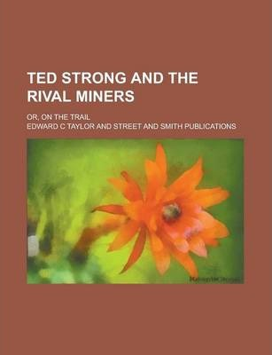 Ted Strong and the Rival Miners; Or, on the Trail