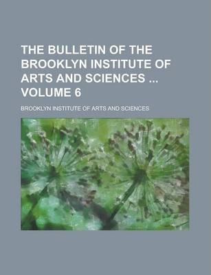 The Bulletin of the Brooklyn Institute of Arts and Sciences Volume 6