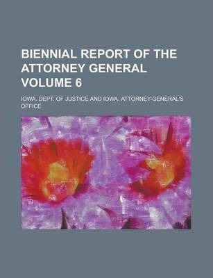 Biennial Report of the Attorney General Volume 6