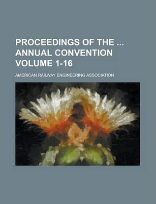 Proceedings of the Annual Convention Volume 1-16