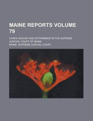 Maine Reports; Cases Argued and Determined in the Supreme Judicial Court of Maine Volume 79