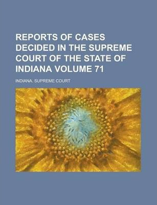 Reports of Cases Decided in the Supreme Court of the State of Indiana Volume 71
