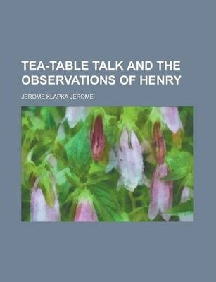 Tea-Table Talk and the Observations of Henry