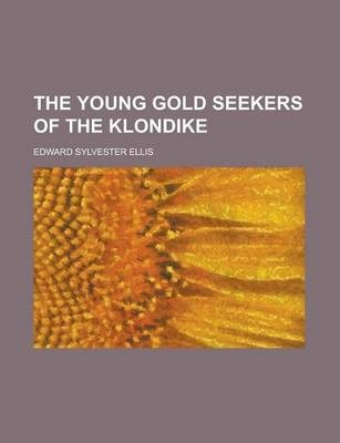 The Young Gold Seekers of the Klondike