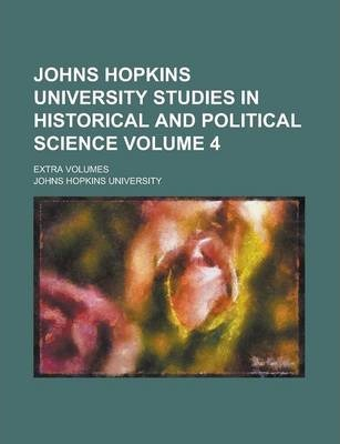 Johns Hopkins University Studies in Historical and Political Science; Extra Volumes Volume 4