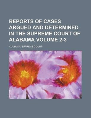 Reports of Cases Argued and Determined in the Supreme Court of Alabama Volume 2-3