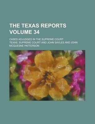 The Texas Reports; Cases Adjudged in the Supreme Court Volume 34