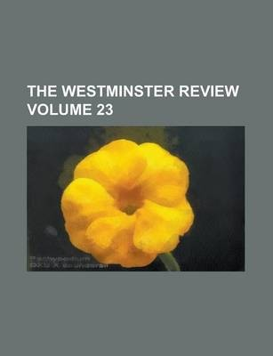 The Westminster Review Volume 23