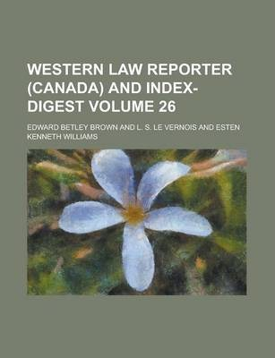 Western Law Reporter (Canada) and Index-Digest Volume 26