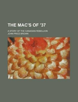 The Mac's of '37; A Story of the Canadian Rebellion