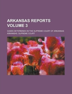 Arkansas Reports; Cases Determined in the Supreme Court of Arkansas Volume 3