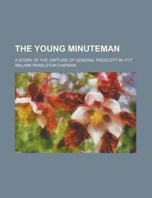 The Young Minuteman; A Story of the Capture of General Prescott in 1777