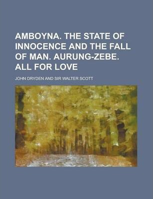 Amboyna. the State of Innocence and the Fall of Man. Aurung-Zebe. All for Love